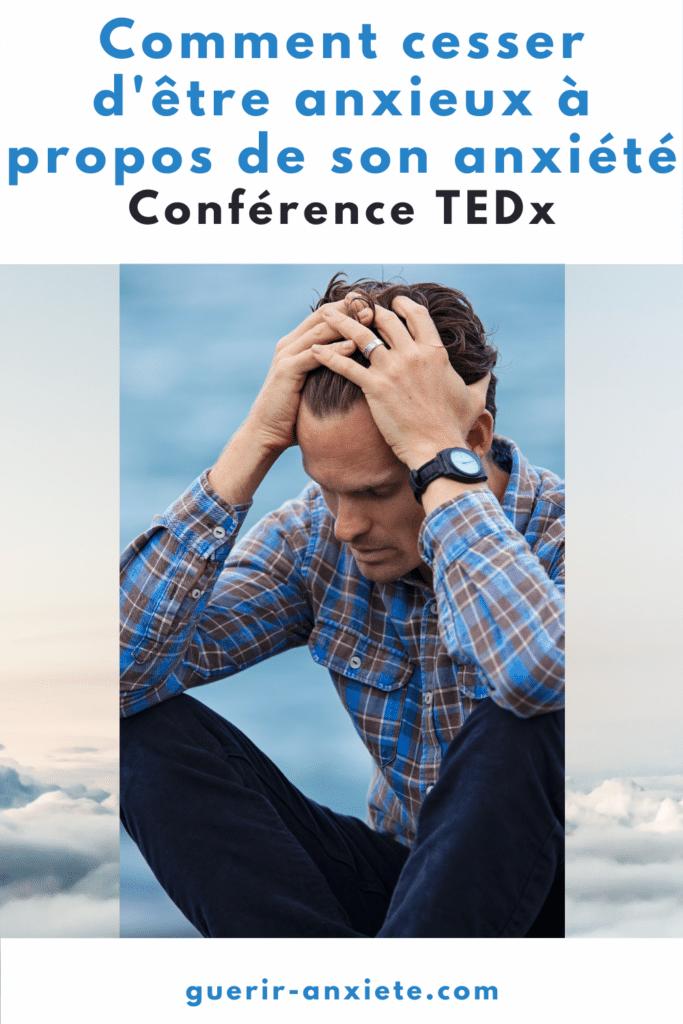 tedx résumé comment cesser d'être anxieux à propos de son anxiété tim box